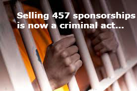 It is now a criminal offence to pay for 457 sponsorships!